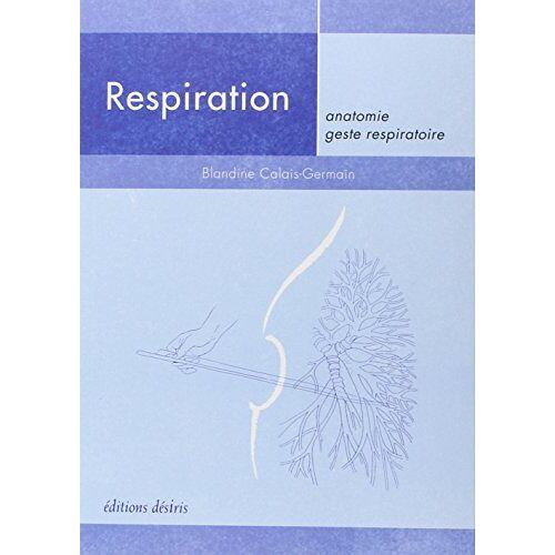 Blandine Calais-Germain - Respiration : Anatomie, geste respiratoire - Preis vom 27.02.2021 06:04:24 h