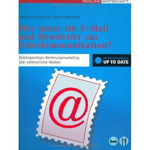Karina Matejcek - Wie nutze ich E-Mail und Newsletter zur Gästekommunikation?: Kostengünstiges Beziehungsmarketing über elektronische Medien - Preis vom 10.05.2021 04:48:42 h