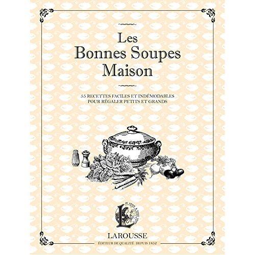 Larousse - Les Bonnes Soupes Maison : Minestrone, soupes maraîchères, bouillabaisse, potage Saint-Germain et autres veloutés savoureux - Preis vom 12.04.2021 04:50:28 h