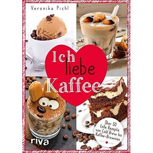 Veronika Pichl - Ich liebe Kaffee: Über 50 tolle Rezepte von Cold Brew bis Kaffee-Brownies - Preis vom 18.10.2020 04:52:00 h