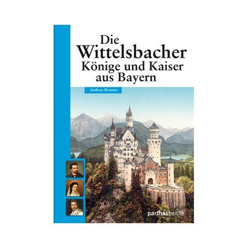Andreas Brunner - Die Wittelsbacher: Könige und Kaiser aus Bayern: Glanz und Glorie einer Dynastie - Preis vom 14.04.2021 04:53:30 h