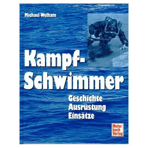 Welham, Michael G - Kampfschwimmer. Geschichte, Ausrüstung, Einsätze - Preis vom 14.04.2021 04:53:30 h