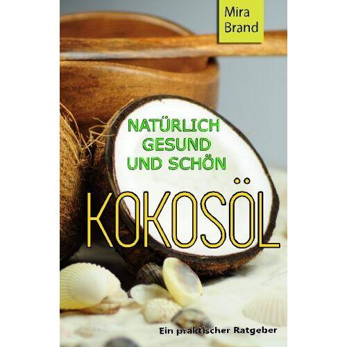 Mira Brand - Kokosoel: Natuerlich Gesund und Schoen - Preis vom 17.01.2020 05:59:15 h