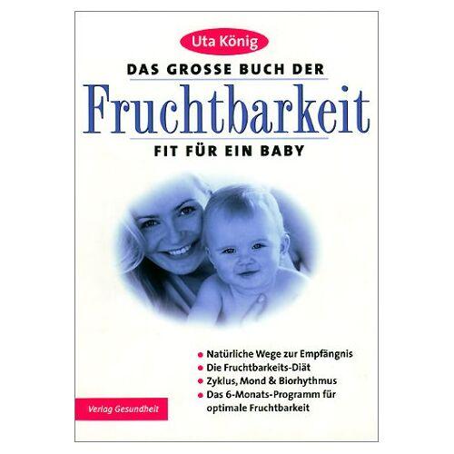 Uta König - Das große Buch der Fruchtbarkeit. Fit für ein Baby - Preis vom 06.09.2020 04:54:28 h