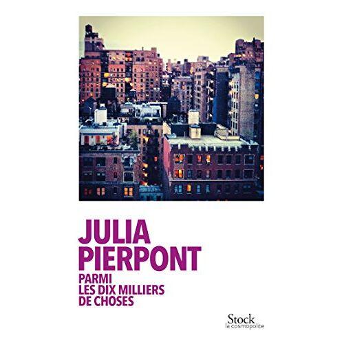 Julia Pierpont - Parmi les dix milliers de choses - Preis vom 21.10.2020 04:49:09 h