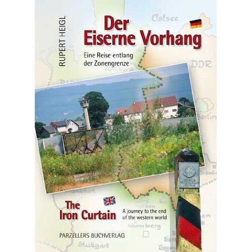 Rupert Heigl - Der Eiserne Vorhang: Eine Reise entlang der Zonengrenze - Preis vom 13.04.2021 04:49:48 h
