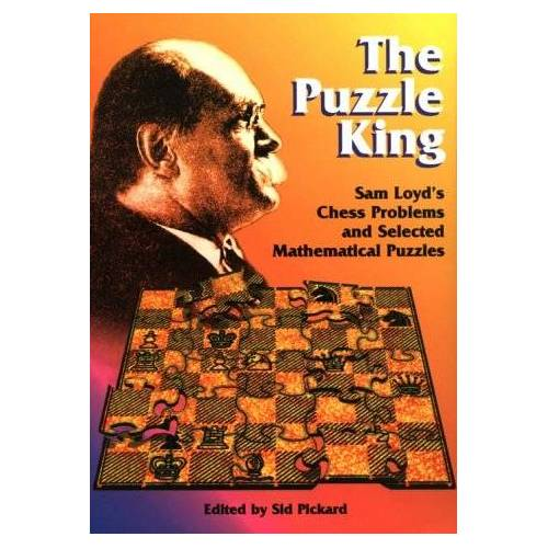 Sid Pickard - The Puzzle King: Sam Loyd's Chess Problems and Selected Mathematical Puzzles - Preis vom 28.02.2021 06:03:40 h