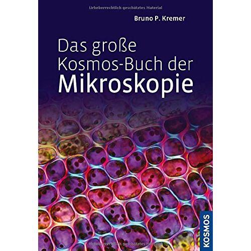 Kremer, Bruno P. - Das große Kosmos-Buch der Mikroskopie - Preis vom 10.09.2020 04:46:56 h