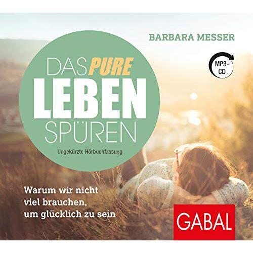 Barbara Messer - Das pure Leben spüren: Warum wir nicht viel brauchen, um glücklich zu sein (Dein Leben) - Preis vom 15.04.2021 04:51:42 h
