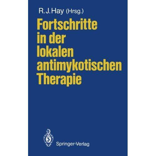 Hay, Roderick J. - Fortschritte in der lokalen antimykotischen Therapie (German Edition) - Preis vom 22.02.2020 06:00:29 h