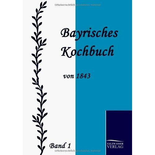 Maria Katharina Daisenberger - Bayrisches Kochbuch von 1843. Band 1 - Preis vom 15.04.2021 04:51:42 h