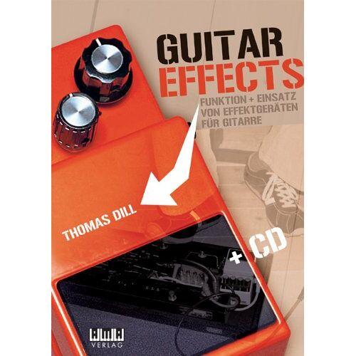 Thomas Dill - Guitar Effects: Funktion + Einsatz von Effektgeräten für Gitarre - Preis vom 11.05.2021 04:49:30 h