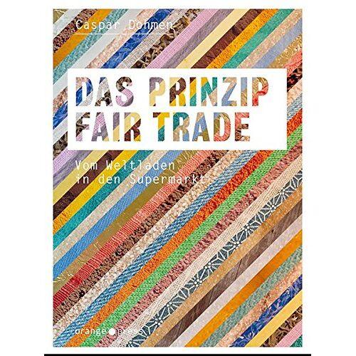 Caspar Dohmen - Das Prinzip Fairtrade: Vom Weltladen in den Supermarkt - Preis vom 10.04.2021 04:53:14 h