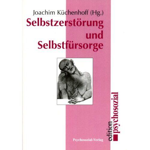 Joachim Küchenhoff - Selbstzerstörung und Selbstfürsorge - Preis vom 18.04.2021 04:52:10 h