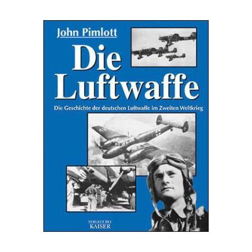 John Pimlott - Die Luftwaffe: Die Geschichte der deutschen Luftwaffe im Zweiten Weltkrieg - Preis vom 20.10.2020 04:55:35 h