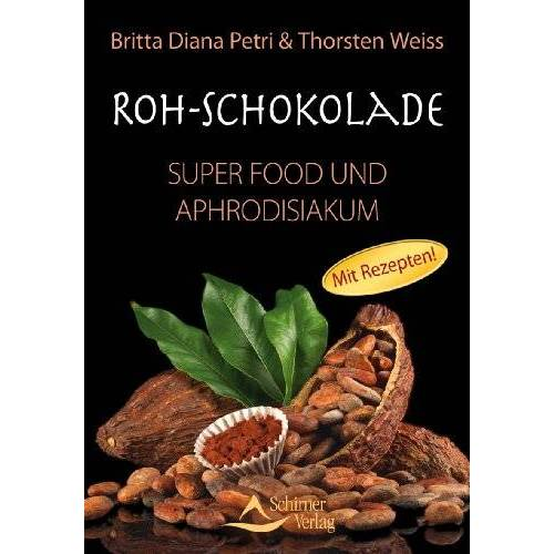 Britta Diana Petri - Roh-Schokolade - Super Food und Aphrodisiakum - Bio - Preis vom 16.05.2021 04:43:40 h