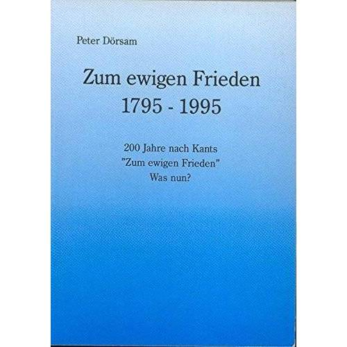 Peter Dörsam - Zum ewigen Frieden 1795-1995: 200 Jahre nach Kants Zum ewigen Frieden Was nun? - Preis vom 19.01.2021 06:03:31 h