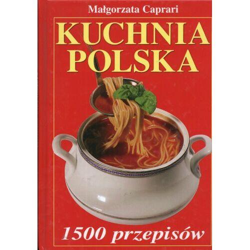 Malgorzata Caprari - Kuchnia polska 1500 przepisow - Preis vom 07.05.2021 04:52:30 h