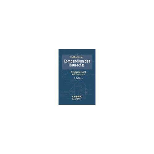 Rolf Kniffka - Kompendium des Baurechts: Privates Baurecht und Bauprozess - Preis vom 15.04.2021 04:51:42 h