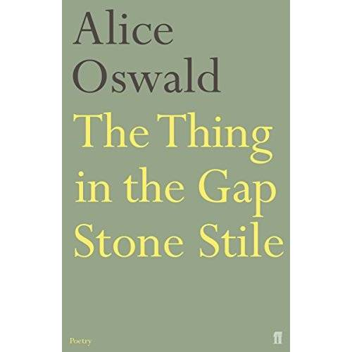 Alice Oswald - Oswald, A: Thing in the Gap Stone Stile - Preis vom 05.10.2020 04:48:24 h