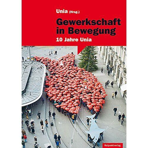 Unia (Hrsg.) - Gewerkschaft in Bewegung: 10 Jahre Unia - Preis vom 05.05.2021 04:54:13 h