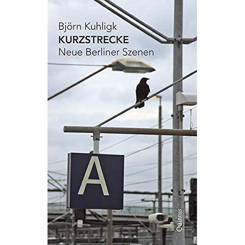 Björn Kuhligk - Kurzstrecke: Neue Berliner Szenen - Preis vom 07.05.2021 04:52:30 h