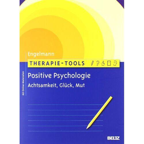 Bea Engelmann - Therapie-Tools Positive Psychologie: Achtsamkeit, Glück und Mut. Mit Online-Materialien - Preis vom 06.05.2021 04:54:26 h