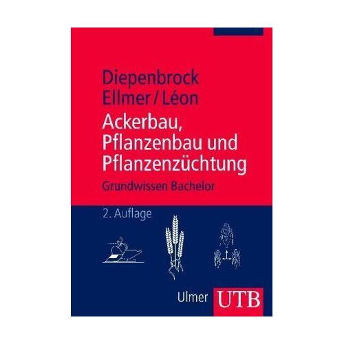 Wulf Diepenbrock - Ackerbau, Pflanzenbau und Pflanzenzüchtung: Grundwissen Bachelor - Preis vom 27.02.2021 06:04:24 h