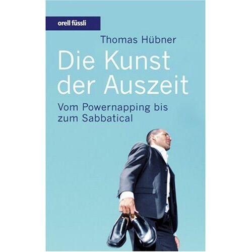 Thomas Hübner - Die Kunst der Auszeit: Vom Powernapping bis zum Sabbatical - Preis vom 15.04.2021 04:51:42 h