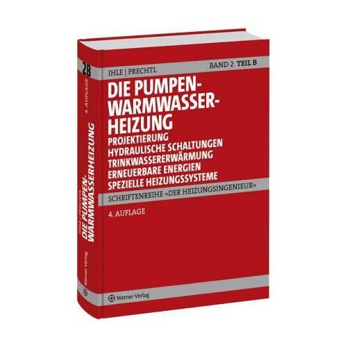 Claus Ihle - Der Heizungsingenieur.Band 2: Die Pumpenwarmwasserheizung. Teil B: Projektierung, Hydraulische Schaltungen, Trinkwassererwärmung mit Solartechnik, Spezielle Systeme . Die Pumpenwarmwasserheizung - Preis vom 26.01.2021 06:11:22 h