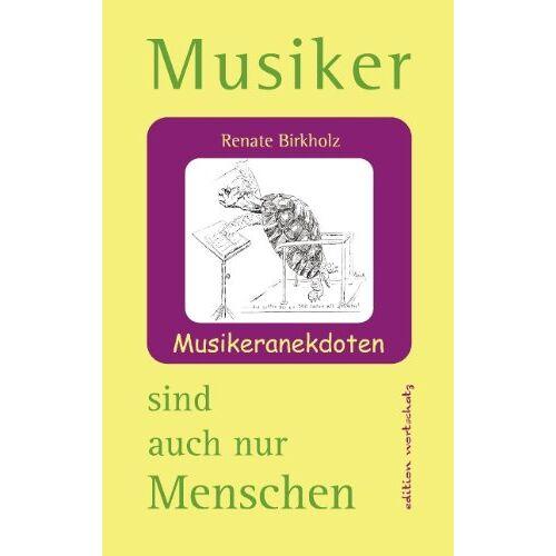 Renate Birkholz - Musiker sind auch nur Menschen: Musikeranekdoten - Preis vom 11.05.2021 04:49:30 h