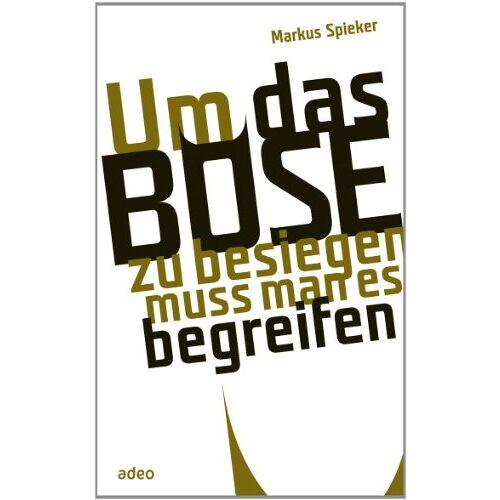 Markus Spieker - Um das Böse zu besiegen, muss man es begreifen - Preis vom 10.04.2021 04:53:14 h