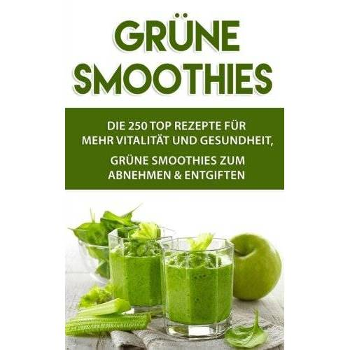 Felix Marlo - Grüne Smoothies: 250 TOP REZEPTE für mehr Vitalität und Gesundheit, Grüne Smoothies zum Abnehmen & Entgiften - Preis vom 23.06.2019 04:43:22 h