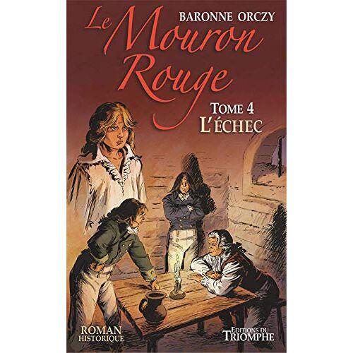 Baronne Orczy - Le Mouron Rouge - Tome 4 - L´Échec - Preis vom 06.03.2021 05:55:44 h