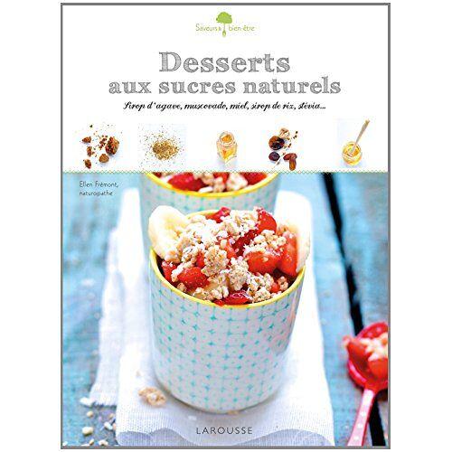 Ellen Frémont - Desserts aux sucres naturels : Sirop d'agave, muscovado, miel, sirop de riz, stévia... - Preis vom 04.09.2020 04:54:27 h
