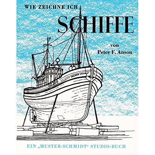 Anson, Peter F - Wie zeichne ich Schiffe (Musterschmidt-Studio- und Zeichenbücher) - Preis vom 01.12.2019 05:56:03 h