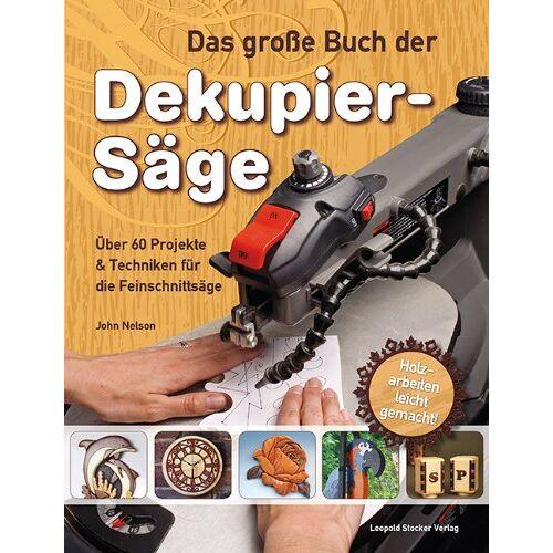 Nelson, John A. - Das große Buch der Dekupiersäge: Über 60 Projekte & Techniken für die Feinschnittsäge, Holzarbeiten leicht gemacht - Preis vom 26.01.2021 06:11:22 h