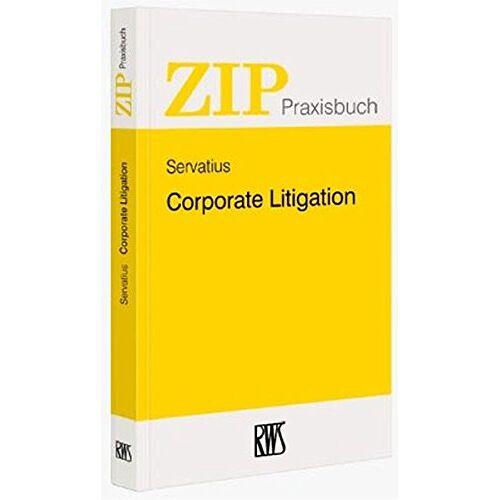 Wolfgang Servatius - Corporate Litigation (ZIP-Praxisbuch) - Preis vom 20.10.2020 04:55:35 h