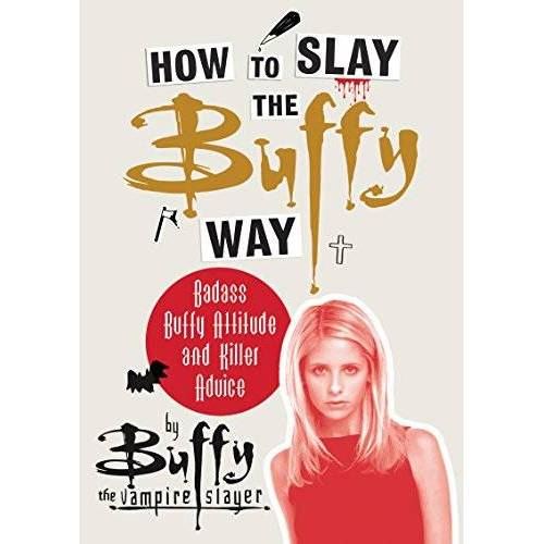 Buffy the Vampire Slayer - How to Slay the Buffy Way: Badass Buffy Attitude and Killer Advice - Preis vom 20.10.2020 04:55:35 h