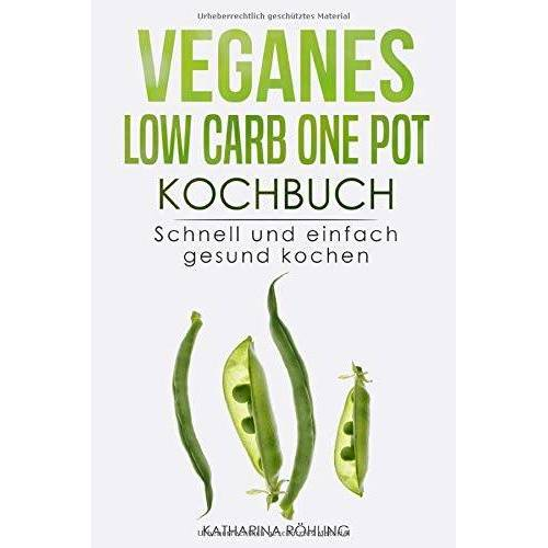 Katharina Röhling - Veganes Low Carb One Pot Kochbuch: Schnell und einfach gesund kochen - Preis vom 21.10.2020 04:49:09 h