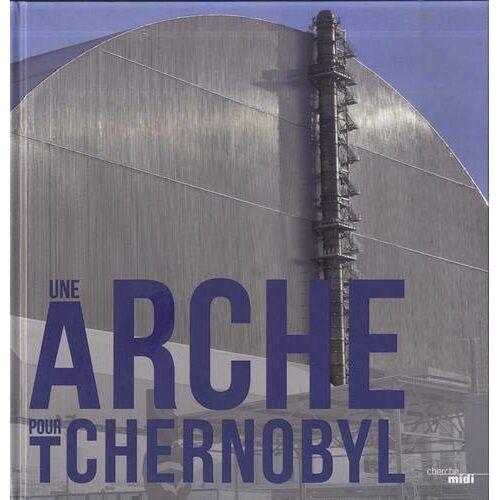 - Une arche pour Tchernobyl - Preis vom 14.05.2021 04:51:20 h