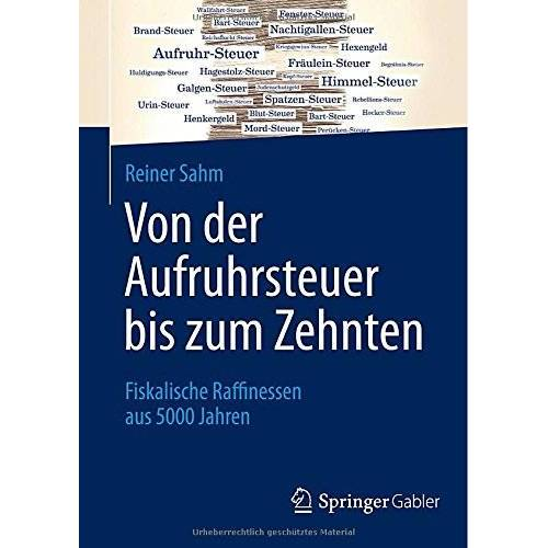 Reiner Sahm - Von der Aufruhrsteuer bis zum Zehnten: Fiskalische Raffinessen aus 5000 Jahren - Preis vom 06.09.2020 04:54:28 h