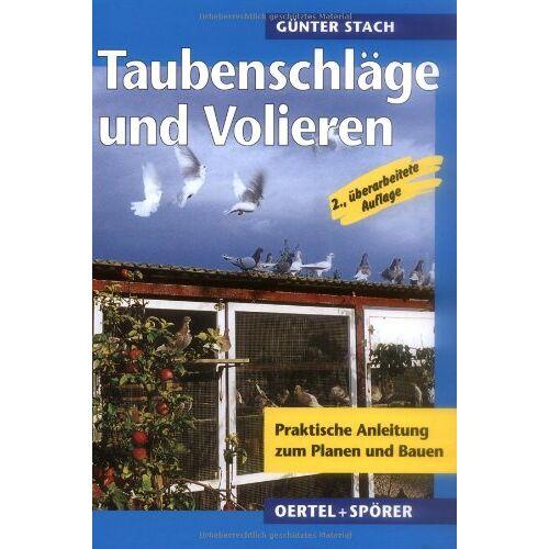 Günter Stach - Taubenschläge und Volieren: Praktische Anleitung zum Planen, Bauen und Modernisieren von Zuchtanlagen für Tauben - Preis vom 20.10.2020 04:55:35 h