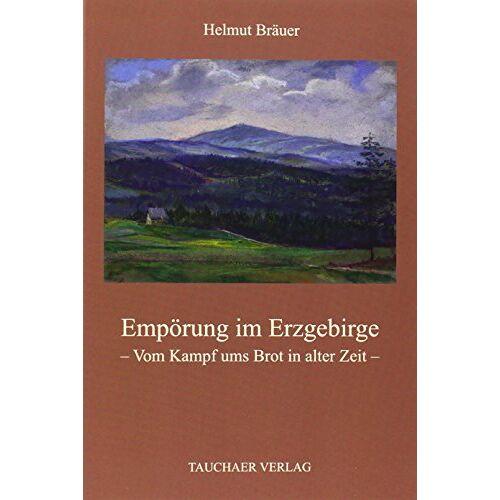 Helmut Bräuer - Empörung im Erzgebirge - Vom Kampf ums Brot in alter Zeit - - Preis vom 06.05.2021 04:54:26 h
