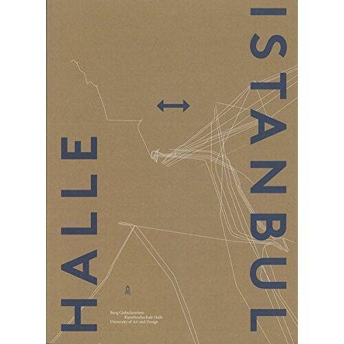Burg Giebichenstein Kunsthochschule Halle - Die Burg in Istanbul – Istanbul an der Burg: Halle – Istanbul - Preis vom 28.02.2021 06:03:40 h