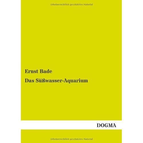 Ernst Bade - Das Suesswasser-Aquarium - Preis vom 07.05.2021 04:52:30 h