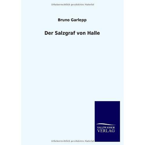 Bruno Garlepp - Der Salzgraf von Halle - Preis vom 27.02.2021 06:04:24 h