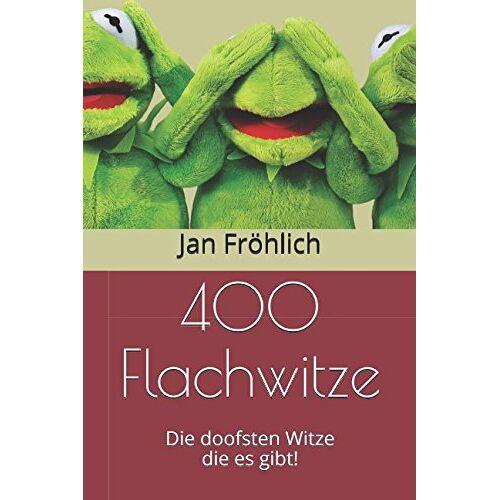 Jan Fröhlich - 400 Flachwitze: Die doofsten Witze die es gibt! - Preis vom 05.05.2021 04:54:13 h