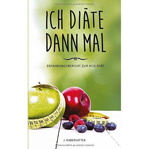 J. Habersatter - Ich diäte dann mal - Erfahrungsbericht zur hCG-Diät - Preis vom 20.10.2020 04:55:35 h