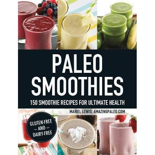 Mariel Lewis - Paleo Smoothies: 150 Smoothie Recipes for Ultimate Health - Preis vom 07.04.2020 04:55:49 h